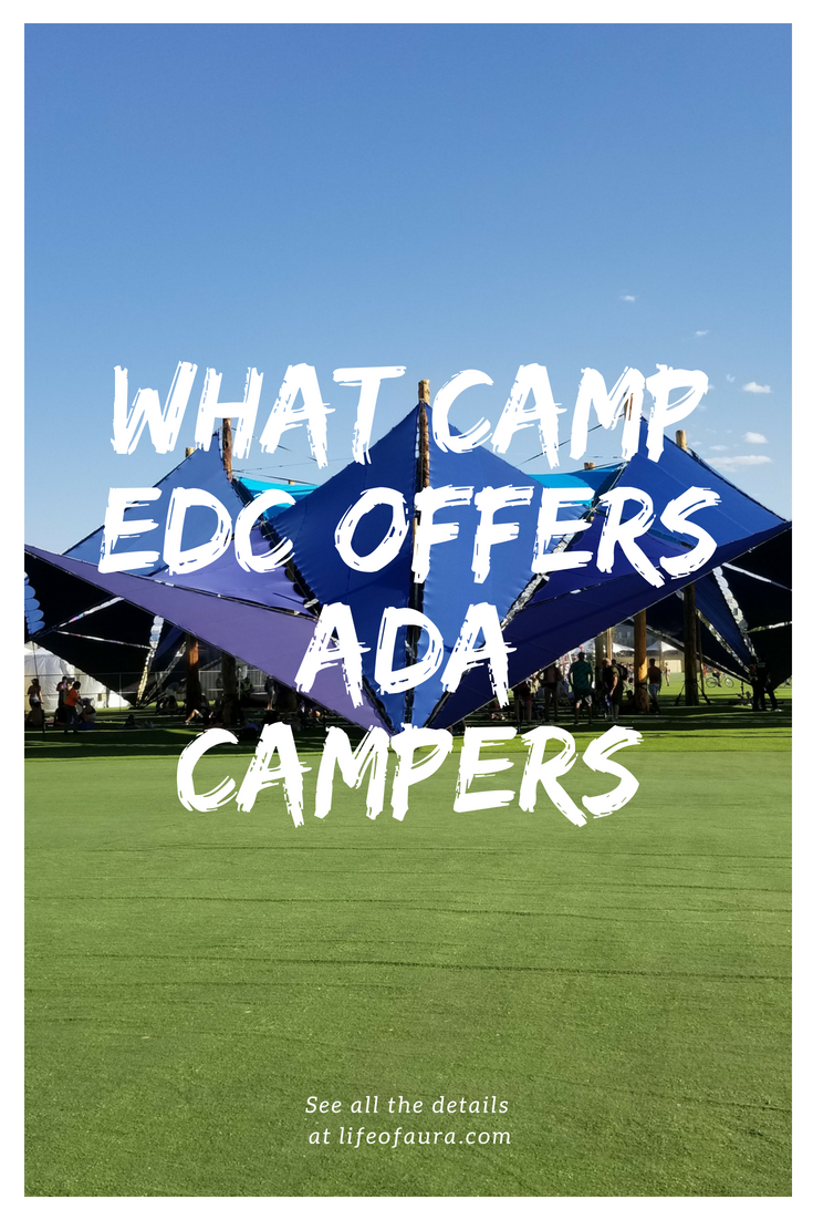 ADA camping can be hard, but let Camp EDC help you! Check out all the perks of being ADA and camping at EDC at lifeofaura.com. #EDC #EDCLV2018 #Rave #ADA #festivalseason #ADAcamping #ADAatfestivals