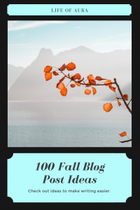 Having a hard time coming up with ideas of what to write about then check out our fall blog post ideas at lifeofaura.com. #blogideas #blogging #postideas