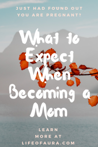 Everything is new to you when you are becoming a first time mom. Learn what you should be expecting at lifeofaura.com. #mom #whattoexpect #motherhood #pregnancy