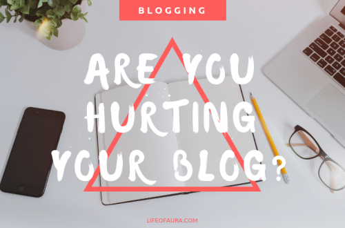 Are you actually hurting your blog instead of helping it? Find out at lifeofaura.com. #blog #bloginsight #blogging